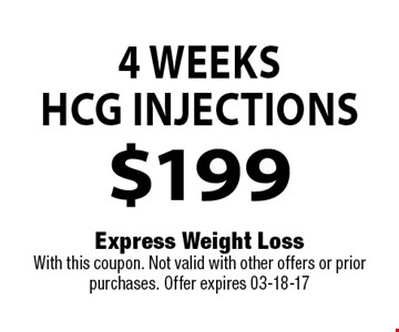 4 WeeksHCG Injections$199 . Express Weight LossWith this coupon. Not valid with other offers or prior purchases. Offer expires 03-18-17