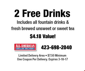 2 Free Drinks Includes all fountain drinks &fresh brewed unsweet or sweet tea$4.18 Value!. Limited Delivery Area - $7.50 MinimumOne Coupon Per Delivery. Expires 3-18-17