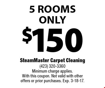 $150 5 Rooms Only. SteamMaster Carpet Cleaning (423) 320-3360 Minimum charge applies. With this coupon. Not valid with other offers or prior purchases. Exp. 3-18-17.