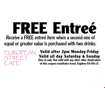 Free EntreeReceive a FREE entree item when a second one of equal or greater value is purchased with two drinks. Valid after 2pm Monday-FridayValid all day Saturday & SundayDine in only. Not valid with any other offer. Duplication of this coupon constitutes fraud. Expires 03-05-17.