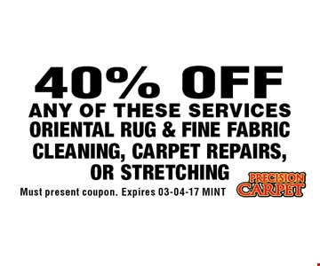 40% OFF ORIENTAL RUG & FINE FABRIC CLEANING, CARPET REPAIRS, OR STRETCHING. Must present coupon. Expires 03-04-17 MINT