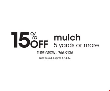 15% Off 5 yards or more of  mulch. With this ad. Expires 4-14-17.