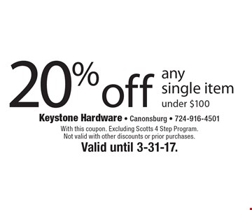 20% off any single item under $100. With this coupon. Excluding Scotts 4 Step Program. Not valid with other discounts or prior purchases. Valid until 3-31-17.
