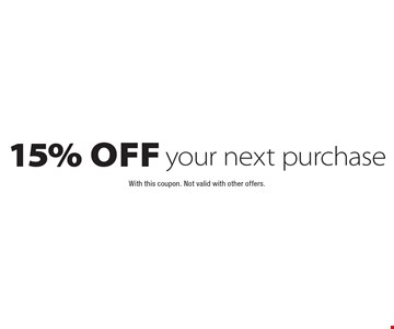 15% off your next purchase. With this coupon. Not valid with other offers.
