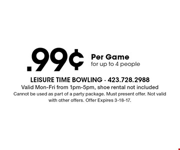 .99¢ Per Gamefor up to 4 people. Valid Mon-Fri from 1pm-5pm, shoe rental not includedCannot be used as part of a party package. Must present offer. Not valid with other offers. Offer Expires 3-18-17.