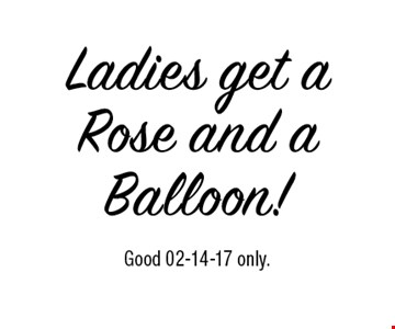Ladies get a Rose and a Balloon!.