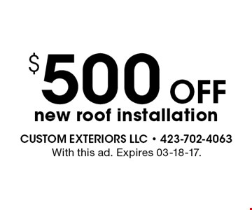 $500 Offnew roof installation. With this ad. Expires 03-18-17.