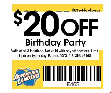 $20off Birthday Party . Valid at all 3 locations. Not valid with any other offers. Limit 1 per party per day. Expires 03/31/17. SKU#6165