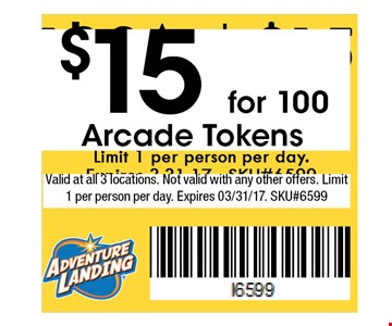 $15 for 100 Arcade Tokens. Valid at all 3 locations. Not valid with any other offers. Limit 1 per person per day. Expires 03/31/17. SKU#6599