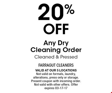 20% Off Any DryCleaning OrderCleaned & Pressed. Valid at our 5 locationsNot valid on formals, laundry, alterations, press only or storage. Present coupon with incoming order. Not valid with other offers. Offer expires 03-17-17