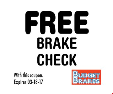 FREE BrakeCHECK. With this coupon.Expires 03-18-17