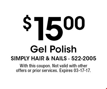 $15.00 Gel Polish. With this coupon. Not valid with other offers or prior services. Expires 03-17-17.