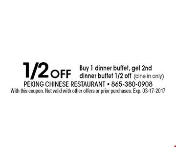 1/2 Off Buy 1 dinner buffet, get 2nd dinner buffet 1/2 off (dine in only). With this coupon. Not valid with other offers or prior purchases. Exp. 03-17-2017