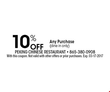 10% Off Any Purchase(dine in only). With this coupon. Not valid with other offers or prior purchases. Exp. 03-17-2017