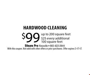 $99 HARDWOOD Cleaning. Steam Pro Knoxville - 865-622-2844With this coupon. Not valid with other offers or prior purchases. Offer expires 3-17-17.