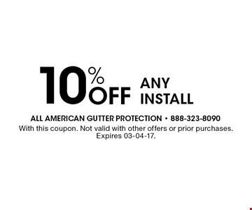 10% Off any install. With this coupon. Not valid with other offers or prior purchases. Expires 03-04-17.