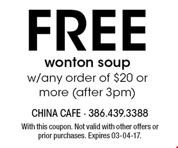 Free wonton soup w/any order of $20 or more (after 3pm). With this coupon. Not valid with other offers or prior purchases. Expires 03-04-17.
