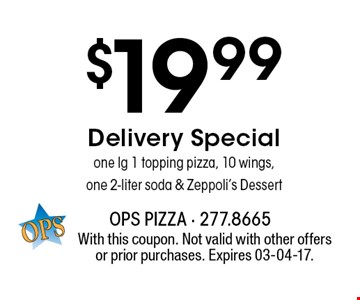 $19.99 Delivery Specialone lg 1 topping pizza, 10 wings,one 2-liter soda & Zeppoli's Dessert. With this coupon. Not valid with other offers or prior purchases. Expires 03-04-17.