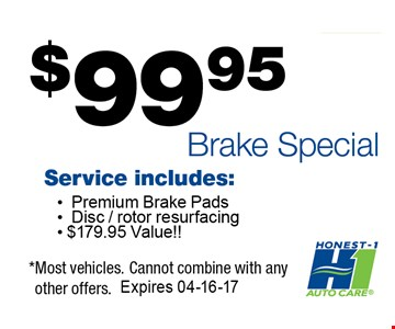 $99 Brake SpecialService Includes: Premium brake pads, Disc/rotor resurfacing. *most vehicles. Cannot combine with any other offers. Expires 04-16-17.
