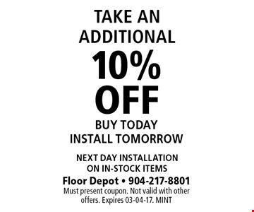 10% OFF BUY TODAY INSTALL TOMORROW. Floor Depot - 904-217-8801 Must present coupon. Not valid with other offers. Expires 03-04-17. MINT