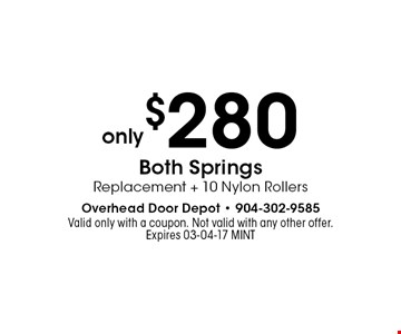 only$280 Both SpringsReplacement + 10 Nylon Rollers. Valid only with a coupon. Not valid with any other offer.Expires 03-04-17 MINT