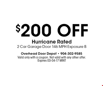 $200 off Hurricane Rated 2 Car Garage Door 146 MPH Exposure B. Valid only with a coupon. Not valid with any other offer.Expires 03-04-17 MINT