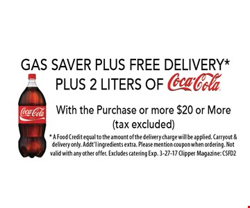 FREE Delivery and a two liter coke with a purchase of $20 or more, tax included. * A Food Credit equal to the amount of the delivery charge will be applied. Carryout & delivery only. Addt'l ingredients extra. Please mention coupon when ordering. Not valid with any other offer. Excludes catering Exp. 3-27-17 Clipper Magazine: CSFD2