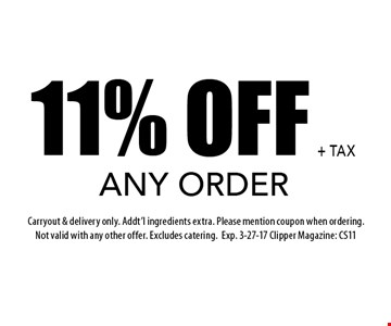 11% OFF ANY ORDER. Carryout & delivery only. Addt'l ingredients extra. Please mention coupon when ordering. Not valid with any other offer. Excludes catering.Exp. 3-27-17 Clipper Magazine: CS11