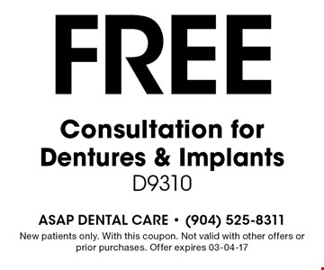 Free Consultation for Dentures & Implants D9310. New patients only. With this coupon. Not valid with other offers or prior purchases. Offer expires 03-04-17