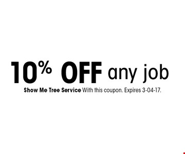 10%offany job. Show Me Tree Service With this coupon. Expires 3-04-17.