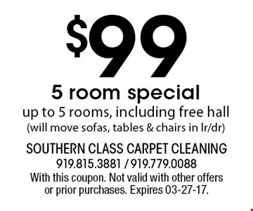 $99 5 room specialup to 5 rooms, including free hall (will move sofas, tables & chairs in lr/dr). With this coupon. Not valid with other offers or prior purchases. Expires 03-27-17.