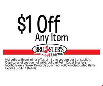 $1 Off Any Item. Not valid with any other offer. Limit one coupon per transaction. Duplicates of coupon not valid. Valid at Palm Coast Bruster's locations only. Sweet Rewards punch not valid on discounted items. Expires 3-04-17. (MINT)