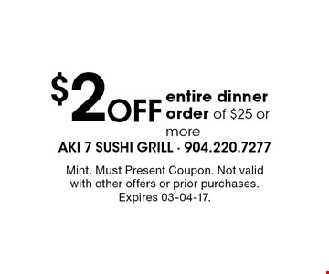 $2 Off entire dinner order of $25 or more. Mint. Must Present Coupon. Not valid with other offers or prior purchases. Expires 03-04-17.