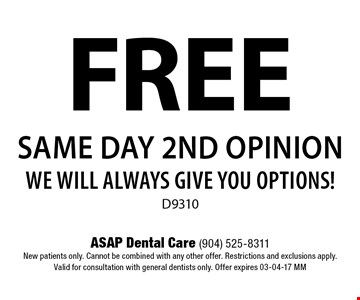 FREE same day 2nd opinionwe will always give you options!D9310. ASAP Dental Care (904) 525-8311New patients only. Cannot be combined with any other offer. Restrictions and exclusions apply.Valid for consultation with general dentists only. Offer expires 03-04-17 MM