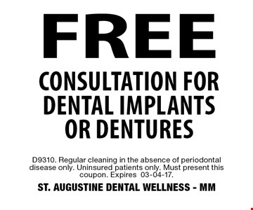 FREE Consultation for dental implants or dentures. D9310. Regular cleaning in the absence of periodontal disease only. Uninsured patients only. Must present this coupon. Expires 03-04-17. ST. AUGUSTINE DENTAL WELLNESS - MM