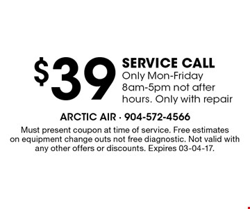 $39 service callOnly Mon-Friday 8am-5pm not after hours. Only with repair. Must present coupon at time of service. Free estimateson equipment change outs not free diagnostic. Not valid with any other offers or discounts. Expires 03-04-17.