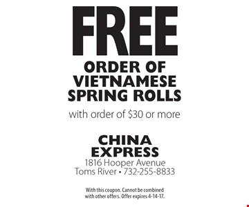 Free Order of Vietnamese Spring ROlls with order of $30 or more. With this coupon. Cannot be combined with other offers. Offer expires 4-14-17.