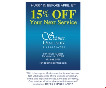 Hurry in before April 13th. 15% off your next service. With this coupon. Must present at time of service. Not valid with other offers. Excludes Invisalign, ortho and implant services. Limit one per family. One service. Must be shared with insurance if applicable. Offer expires 4/13/17.