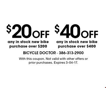 $20Off any in stock new bike purchase over $200. With this coupon. Not valid with other offers or prior purchases. Expires 3-04-17.