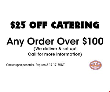 $25 OFF catering Any Order Over $100(We deliver & set up!Call for more information). One coupon per order. Expires 3-17-17. MINT