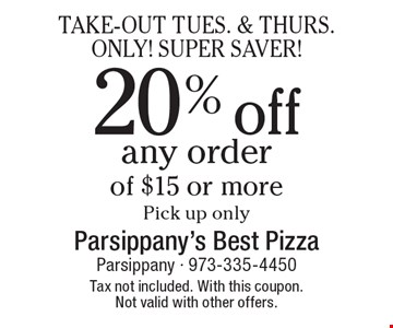 TAKE-OUT TUES. & THURS. ONLY! SUPER SAVER! 20% off any order of $15 or more.Pick up only. Tax not included. With this coupon. Not valid with other offers.