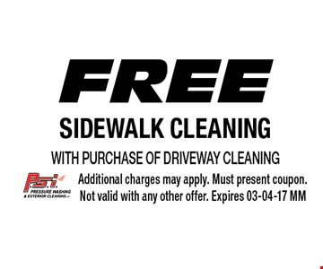 Free Sidewalk Cleaning with purchase of Driveway Cleaning. Additional charges may apply. Must present coupon.Not valid with any other offer. Expires 03-04-17 MM