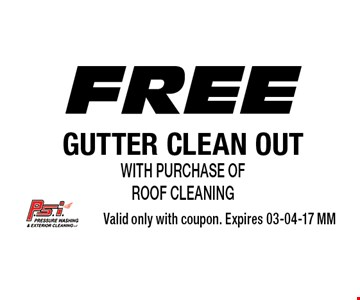 Free GUTTER CLEAN OUT with purchase of ROOF cleaning. Valid only with coupon. Expires 03-04-17 MM