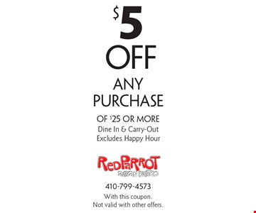 $5 off any purchase of $25 or more. Dine In & Carry-Out. Excludes Happy Hour. With this coupon. Not valid with other offers.