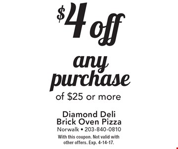 $4 off any purchase of $25 or more. With this coupon. Not valid with other offers. Exp. 4-14-17.