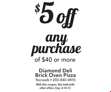 $5 off any purchase of $40 or more. With this coupon. Not valid with other offers. Exp. 4-14-17.