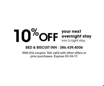 10 % Off your next overnight stay min 3 night stay. With this coupon. Not valid with other offers or prior purchases. Expires 03-04-17.