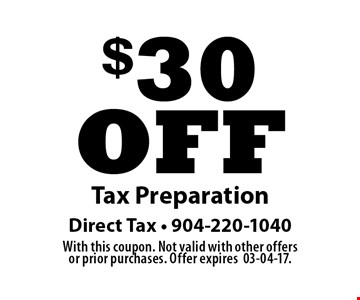$30 offTax Preparation. Direct Tax - 904-220-1040With this coupon. Not valid with other offers or prior purchases. Offer expires03-04-17.