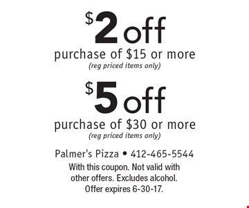$2 off purchase of $15 or more (reg priced items only) $5 off purchase of $30 or more (reg priced items only) . With this coupon. Not valid with other offers. Excludes alcohol.Offer expires 6-30-17.