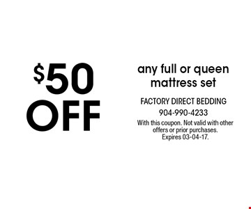 $50off any full or queen mattress set. With this coupon. Not valid with other offers or prior purchases. Expires 03-04-17.